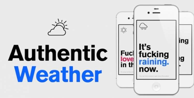 There's an 'honest' weather app called Authentic Weather that swears at you with moody updates about what's happening outside.