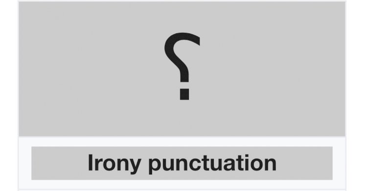 There is a punctuation mark used to signify irony or sarcasm that looks like a backwards question mark ⸮