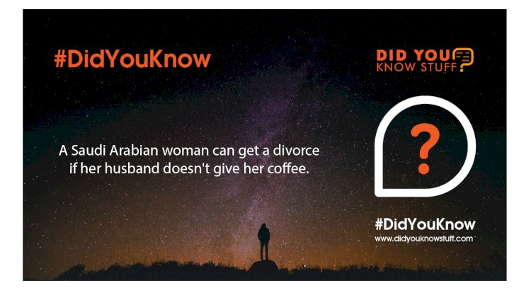 A Saudi Arabian woman can get a divorce if her husband doesn't give her coffee.