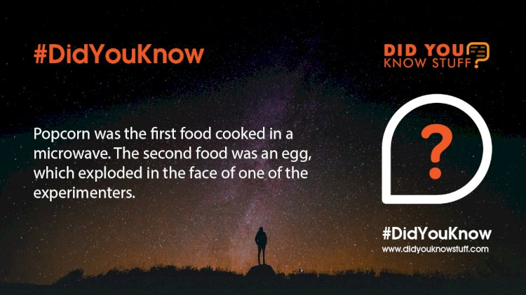 Popcorn was the first food cooked in a microwave. The second food was an egg, which exploded in the face of one of the experimenters.